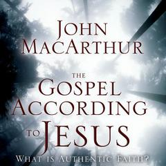 The Gospel According to Jesus by John F. MacArthur audiobook