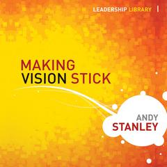 Making Vision Stick by Andy Stanley audiobook