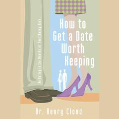 How to Get a Date Worth Keeping by Henry Cloud audiobook