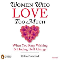 Women Who Love Too Much by Robin Norwood audiobook