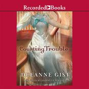 Courting Trouble by  Deeanne Gist audiobook