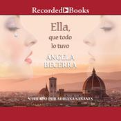 Ella, que todo lo tuvo (She, Who Has Everything) by  Ángela Becerra audiobook