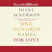 One Hundred Names for Love by  Diane Ackerman audiobook