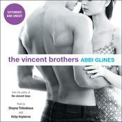 The Vincent Brothers -- Extended and Uncut by  Abbi Glines audiobook