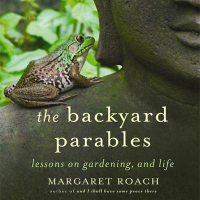 The Backyard Parables by Margaret Roach audiobook