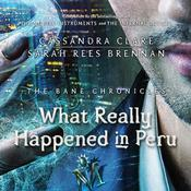 What Really Happened in Peru by  Cassandra Clare audiobook