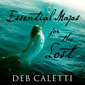 Essential Maps for the Lost by  Deb Caletti audiobook