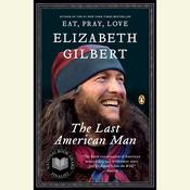 The Last American Man by  Elizabeth Gilbert audiobook