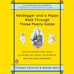 Heidegger and a Hippo Walk Through Those Pearly Gates by Daniel Klein audiobook