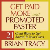 Get Paid More and Promoted Faster by  Brian Tracy audiobook