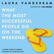 What the Most Successful People Do on the Weekend by  Laura Vanderkam audiobook