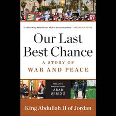 Our Last Best Chance by King Abdullah II of Jordan audiobook