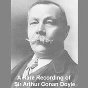 A Rare Recording of Sir Arthur Conan Doyle by  Sir Arthur Conan Doyle audiobook