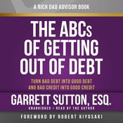 Rich Dad Advisors: The ABCs of Getting Out of Debt by  Garrett Sutton audiobook