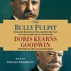 The Bully Pulpit by Doris Kearns Goodwin