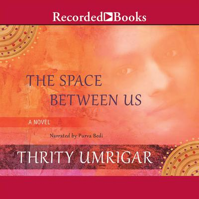 The Space Between Us by Thrity Umrigar audiobook