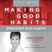Making Good Habits, Breaking Bad Habits by  Joyce Meyer audiobook