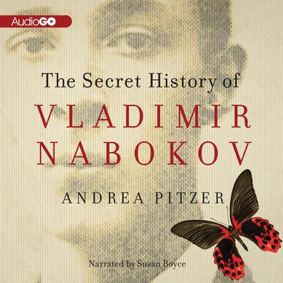 The Secret History of Vladimir Nabokov by Andrea Pitzer audiobook