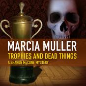 Trophies and Dead Things by  Marcia Muller audiobook