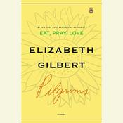 Pilgrims by  Elizabeth Gilbert audiobook