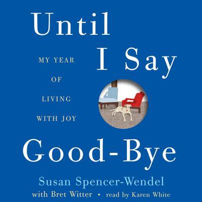 Until I Say Good-Bye by Susan Spencer-Wendel audiobook