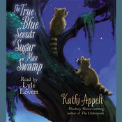 The True Blue Scouts of Sugar Man Swamp by  Kathi Appelt audiobook