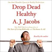 Drop Dead Healthy by  A. J. Jacobs audiobook
