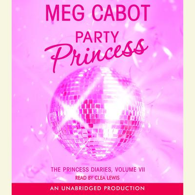 The Princess Diaries, Volume VII: Party Princess by Meg Cabot audiobook