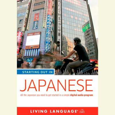 Starting Out in Japanese by Living Language audiobook