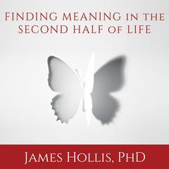 Finding Meaning in the Second Half of Life by James Hollis audiobook