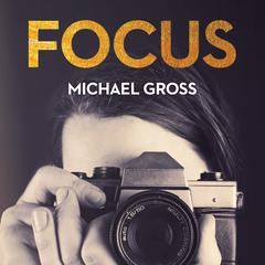 Focus by Michael Gross audiobook