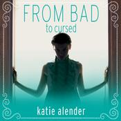 From Bad to Cursed by  Katie Alender audiobook