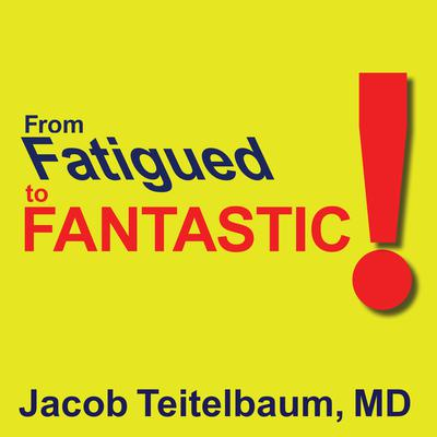 From Fatigued to Fantastic by Jacob Teitelbaum, M. D. audiobook