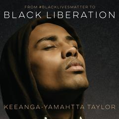 From #BlackLivesMatter to Black Liberation by Keeanga-Yamahtta Taylor audiobook