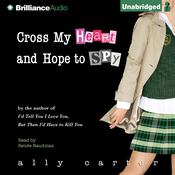 Cross My Heart and Hope to Spy by  Ally Carter audiobook