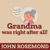 Grandma Was Right after All! by  John Rosemond audiobook