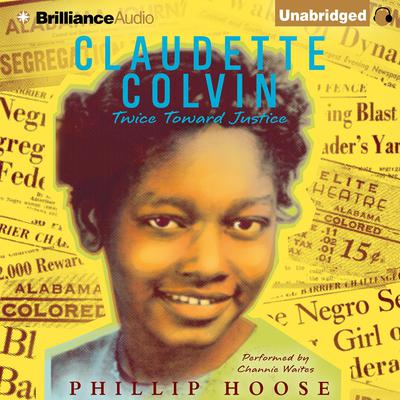 Claudette Colvin: Twice Toward Justice by Phillip Hoose audiobook