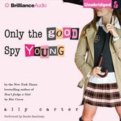 Only the Good Spy Young by  Ally Carter audiobook
