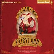 The Girl Who Circumnavigated Fairyland in a Ship of Her Own Making by  Catherynne M. Valente audiobook