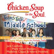Chicken Soup for the Soul: Teens Talk Middle School—35 Stories of Life's Ups and Downs, Family, Mentors, and Doing What's Right by  Valerie Howlett audiobook