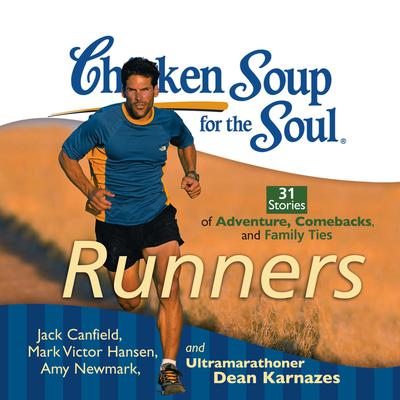 Chicken Soup for the Soul: Runners - 31 Stories of Adventure, Comebacks, and Family Ties by Jack Canfield audiobook