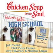 Chicken Soup for the Soul: Teens Talk High School - 32 Stories of Life's Challenges and Growing Up for Older Teens by  Madeline Clapps audiobook