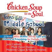 Chicken Soup for the Soul: Teens Talk Middle School - 33 Stories about Bullies and the Ups and Downs of Friendship for Younger Teens by  Madeline Clapps audiobook