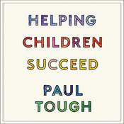 Helping Children Succeed by  Paul Tough audiobook