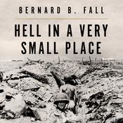 Hell In A Very Small Place by  Bernard B. Fall audiobook
