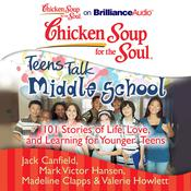 Chicken Soup for the Soul: Teens Talk Middle School by  Madeline Clapps audiobook