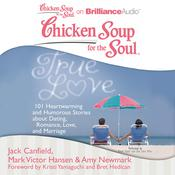 Chicken Soup for the Soul: True Love by  Amy Newmark audiobook