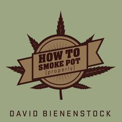 How to Smoke Pot (Properly) by David Bienenstock audiobook
