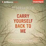 Carry Yourself Back to Me by  Deborah Reed audiobook