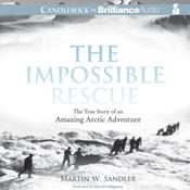 The Impossible Rescue by  Martin W. Sandler audiobook